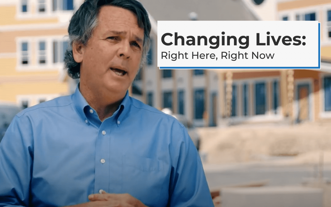 Changing Lives: Right Here, Right Now